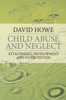 Child Abuse and Neglect : Attachment, Development and Intervention, Paperback