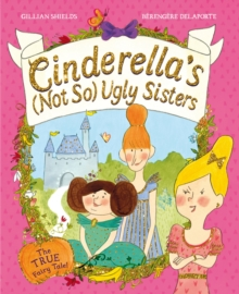 Cinderella's Not So Ugly Sisters : The True Fairytale!, Paperback