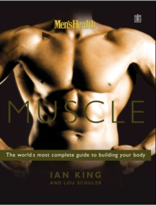 Men's Health Muscle : The World's Most Complete Guide to Building Your Body, Paperback