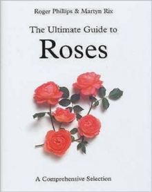 The Ultimate Guide to Roses : A Comprehensive Selection, Hardback