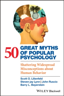 50 Great Myths of Popular Psychology : Shattering Widespread Misconceptions About Human Behavior, Paperback