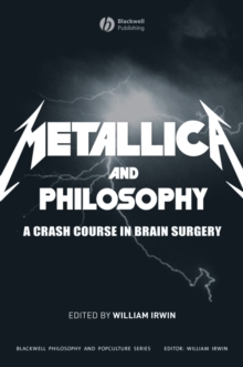 """Metallica"" and Philosophy : A Crash Course in Brain Surgery, Paperback"