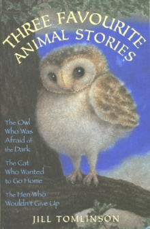 Three Favourite Animal Stories : The Owl Who Was Afraid of the Dark; The Cat Who Wanted to Go Home; The Hen Who Wouldn't Give Up, Paperback