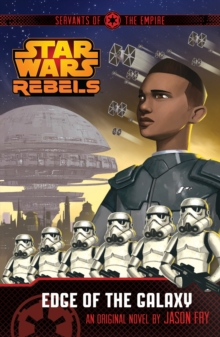 Star Wars Rebels: Servants of the Empire: Edge of the Galaxy : Book 1, Paperback Book