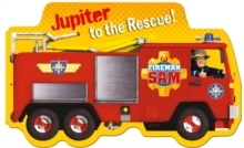 Fireman Sam Jupiter to the Rescue!, Board book