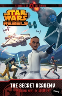 Star Wars Rebels: Servants of the Empire: The Secret Academy, Paperback Book