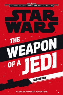 The Weapon of a Jedi : A Luke Skywalker Adventure, Paperback