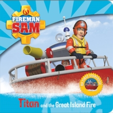 Fireman Sam: My First Storybook: Titan and the Great Island Fire, Board book Book