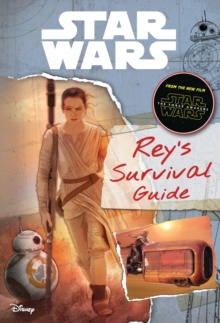 Star Wars the Force Awakens Rey's Survival Guide, Hardback