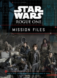 Star Wars Rogue One: Mission Files, Hardback Book