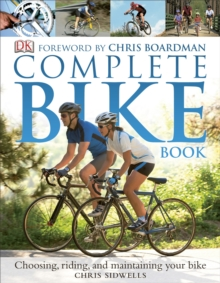 The Complete Bike Book : Choosing, Riding, and Maintaining Your Bike, Paperback