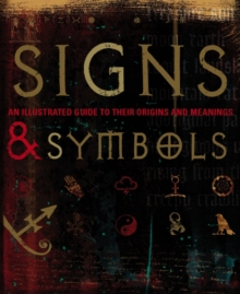 Signs and Symbols : An Illustrated Guide to Their Origins and Meanings, Hardback