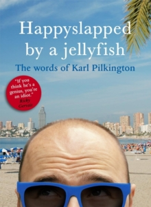 Happyslapped by a Jellyfish : The Words of Karl Pilkington, Paperback