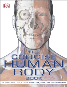 The Concise Human Body Book : An Illustrated Guide to Its Structure, Function and Disorders, Paperback