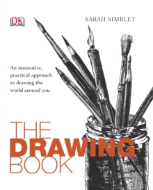 The Drawing Book : An Innovative, Practical Approach to Drawing the World Around You, Paperback