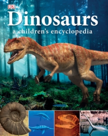 Dinosaurs a Children's Encyclopedia, Hardback