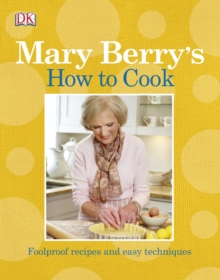 Mary Berry's How to Cook : Easy Recipes and Foolproof Techniques, Paperback