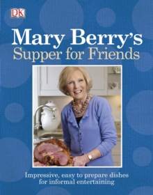 Mary Berry's Supper for Friends : Impressive, Easy-to-prepare Dishes for Informal Entertaining, Paperback