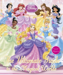 Disney Princess the Ultimate Guide to the Magical Worlds, Hardback