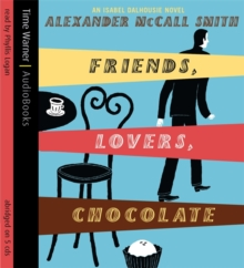 Friends, Lovers, Chocolate : An Isabel Dalhousie Novel, CD-Audio