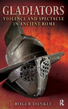 Gladiators : Violence and Spectacle in Ancient Rome, Hardback Book