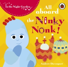 All Aboard the Ninky Nonk : Igglepiggle Story 1, Board book