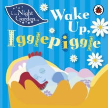 In the Night Garden: Wake Up Igglepiggle, Board book