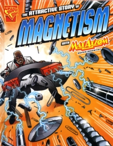 The Attractive Story of Magnetism : With Max Axiom Super Scientist, Hardback Book