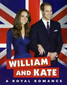William and Kate : A Royal Romance, Paperback Book