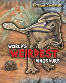 World's Weirdest Dinosaurs, Hardback Book