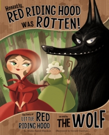 Honestly, Red Riding Hood Was Rotten! : The Story of Little Red Riding Hood as Told by the Wolf, Paperback Book