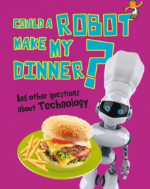 Could a Robot Make My Dinner? : And Other Questions About Technology, Paperback