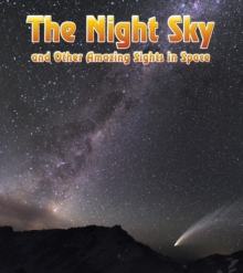 The Night Sky : and Other Amazing Sights in Space, Hardback