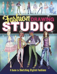 Fashion Drawing Studio : A Guide to Sketching Stylish Fashions, Paperback