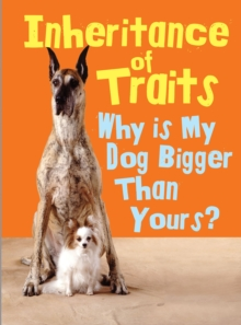 Inheritance of Traits : Why is My Dog Bigger Than Your Dog?, Hardback Book