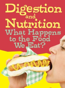 Digestion and Nutrition : What Happens to the Food We Eat?, Paperback