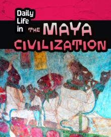 Daily Life in the Maya Civilization, Hardback