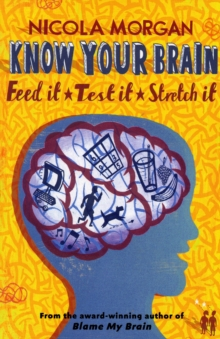 Know Your Brain : Feed it, Test it, Stretch it, Paperback