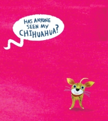 Has Anyone Seen My Chihuahua?, Hardback