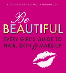 Be Beautiful: Every Girl's Guide to Hair, Skin and Make-Up, Paperback