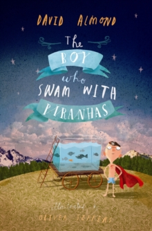 The Boy Who Swam with Piranhas, Hardback