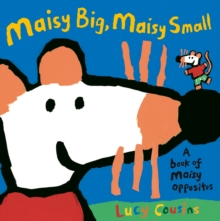 Maisy Big, Maisy Small : A Book of Maisy Opposites, Paperback Book