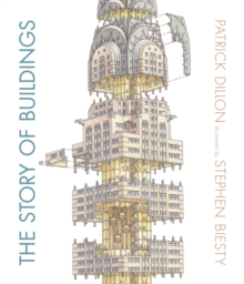 The Story of Buildings: from the Pyramids to the Sydney Opera House and Beyond, Hardback