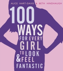 100 Ways for Every Girl to Look and Feel Fantastic, Paperback