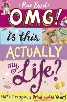 OMG! is This Actually My Life? Hattie Moore's Unbelievable Year!, Paperback Book