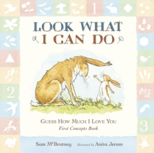Guess How Much I Love You : Look What I Can Do: First Concepts Book, Board book