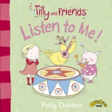 Tilly and Friends : Listen to Me!, Paperback Book