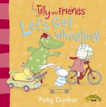 Tilly and Friends : Let's Get Wheeling!, Paperback