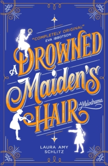 A Drowned Maiden's Hair : A Melodrama, Paperback