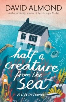 Half a Creature from the Sea : A Life in Stories, Hardback Book